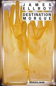 James Ellroy - Destination morgue.
