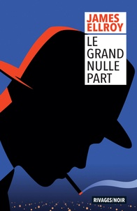James Ellroy - Le grand nulle part.