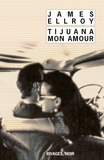 James Ellroy - Tijuana mon amour.