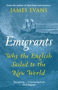 James Evans - Emigrants - Why the English Sailed to the New World.