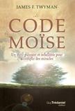 James F. Twyman - Le code de Moïse - Un outil puissant et infaillible pour accomplir des miracles....