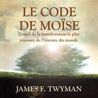 James f. Twyman et Laurent Debaker - Le code de Moïse - Le code de Moïse.
