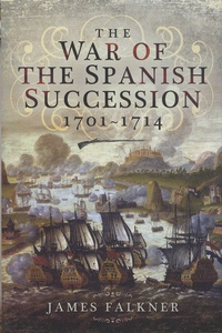 James Falkner - The War of the Spanish Succession 1701-1714.