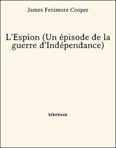 James Fenimore Cooper - L'Espion (Un épisode de la guerre d'Indépendance).