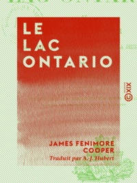 James Fenimore Cooper et A.-J. Hubert - Le Lac Ontario.