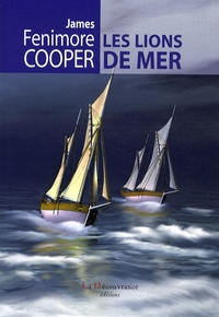 James Fenimore Cooper - Les lions de mer - Ou le naufrage des chasseurs de veaux marins.