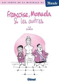 James - Françoise, Manuela & les autres - Les strips de la matinale du Monde.