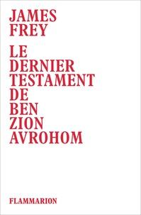 James Frey - Le dernier testament de Ben Zion Avrohom.