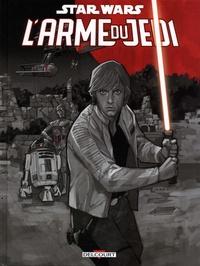 James Fry et Alec Worley - Star Wars  : L'arme du Jedi.