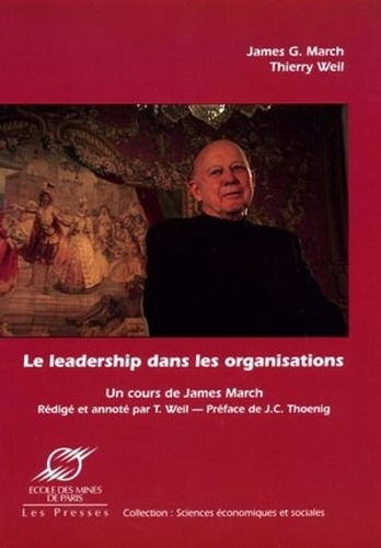 James-G March et Thierry Weil - Le leadership dans les organisations - Un cours inédit de James March.