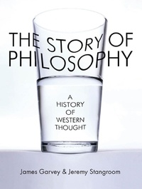 James Garvey et Jeremy Stangroom - The Story of Philosophy - A History of Western Thought.