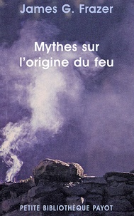 James George Frazer - Mythes sur l'origine du feu.