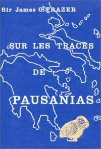 James George Frazer - Sur les traces de Pausanias.