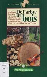 James Gourier et  Collectif - De l'arbre au bois - Petit bois ou bois d'œuvre, violon, meuble, charpente ou livre : la deuxième vie de l'arbre.