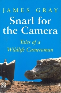 James Gray - Snarl For The Camera - Tales of a wildlife cameraman.