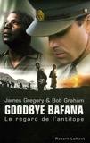 James Gregory et Bob Graham - Goodbye Bafana - Le regard de l'antilope.