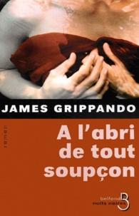 James Grippando - A l'abri de tout soupçon.