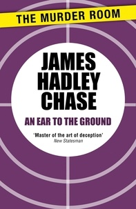 James Hadley Chase - An Ear to the Ground.