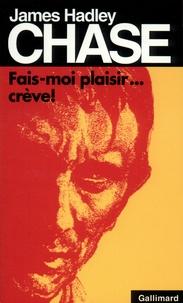 James Hadley Chase - Fais-moi plaisir, crève !.