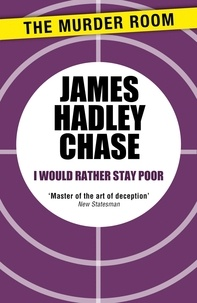 James Hadley Chase - I Would Rather Stay Poor.