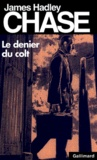 James Hadley Chase - Le denier du colt.