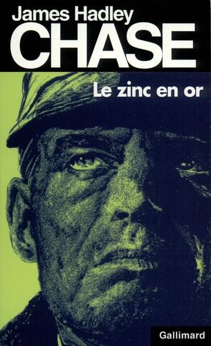 James Hadley Chase - Le zinc en or.