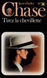 James Hadley Chase - Tirez la chevillette.