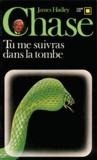James Hadley Chase - Tu me suivras dans la tombe.
