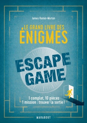 James Hamer-Morton - Le grand livre des énigmes escape game.