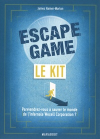 James Hamer-Morton - Le kit Escape Game - Parviendrez-vous à sauver le monde de l'infernale Wexell Corporation ?.