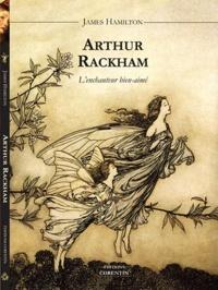 James Hamilton - Arthur Rackham, l'enchanteur bien-aimé.