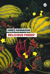 James Hannaham - Delicious foods.