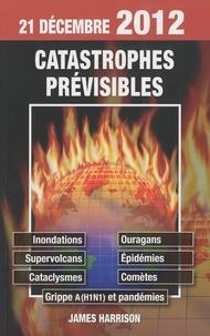 James Harrison - 21 décembre 2012, catastrophes prévisibles - Inondations, Ouragans, Supervolcans, Epidémies, Cataclysmes, Comètes, Grippe A (H1N1) et pandémies.