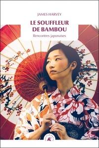 James Harvey - Le souffleur de bambou - Rencontres japonaises.