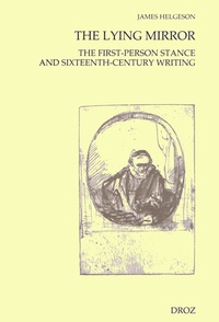 James Helgeson - The Lying Mirror - The First-Person Stance and Sixteenth-Century Writing.