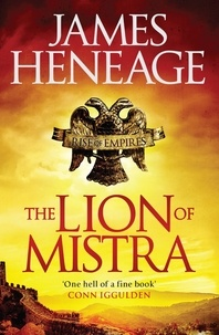 James Heneage - The Lion of Mistra - A rich tale of clashing empires.
