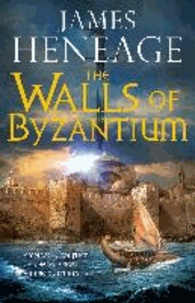 James Heneage - The Walls of Byzantium - The Mistra Chronicles: Book 1.