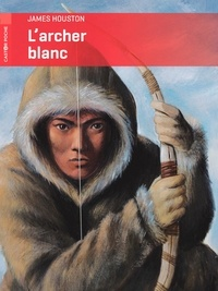 James Houston - L'archer blanc.