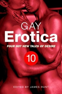 James Hunt - Gay Erotica, Volume 10 - Four great new stories.