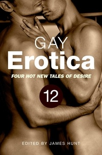 James Hunt - Gay Erotica, Volume 12 - Four great new stories.