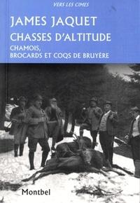 James Jaquet - Chasses d'altitude - Chamois, brocards et coqs de bruyère.