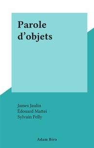 James Jaulin et Edouard Mattei - Parole d'objets.