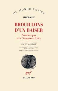 James Joyce - Brouillons d'un baiser - Premiers pas vers Finnegans Wake.