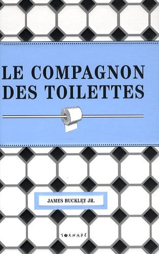 James Jr Buckley - Le compagnon des toilettes - Miscellanées sur la pièce la plus fréquentée de la maison.