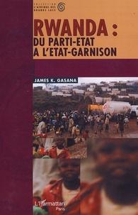 James-K Gasana - Rwanda : du parti-Etat à l'Etat-garnison.