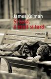 James Kelman - Si tard, il était si tard.