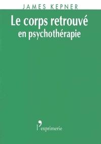 James Kepner - Le corps retrouvé en psychothérapie.