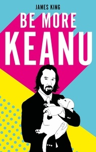 James King - Be more Keanu.
