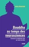 James Kingsland - Bouddha au temps des neurosciences - Comment la méditation agit sur notre cerveau.