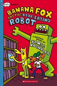James Kochalka - Banana Fox and the Book-Eating Robot: A Graphix Chapters Book  (Banana Fox #2).